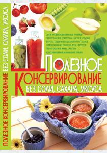 Рафеенко Олеся Витальевна Полезное консервирование без соли, сахара, уксуса